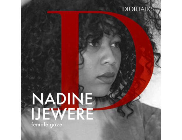 Il podcast di Dior Talks dedicato a Nadine Ijewere.
